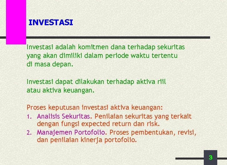 INVESTASI Investasi adalah komitmen dana terhadap sekuritas yang akan dimiliki dalam periode waktu tertentu
