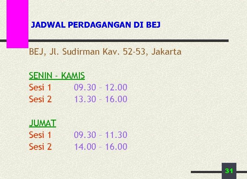 JADWAL PERDAGANGAN DI BEJ, Jl. Sudirman Kav. 52 -53, Jakarta SENIN - KAMIS Sesi