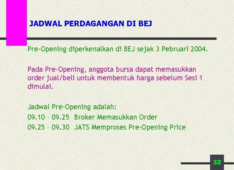 JADWAL PERDAGANGAN DI BEJ Pre-Opening diperkenalkan di BEJ sejak 3 Pebruari 2004. Pada Pre-Opening,