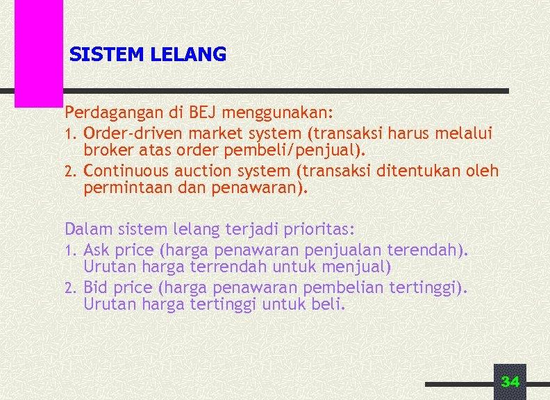 SISTEM LELANG Perdagangan di BEJ menggunakan: 1. Order-driven market system (transaksi harus melalui broker