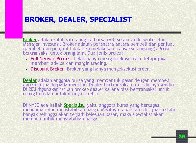 BROKER, DEALER, SPECIALIST Broker adalah satu anggota bursa (AB) selain Underwriter dan Manajer Investasi.
