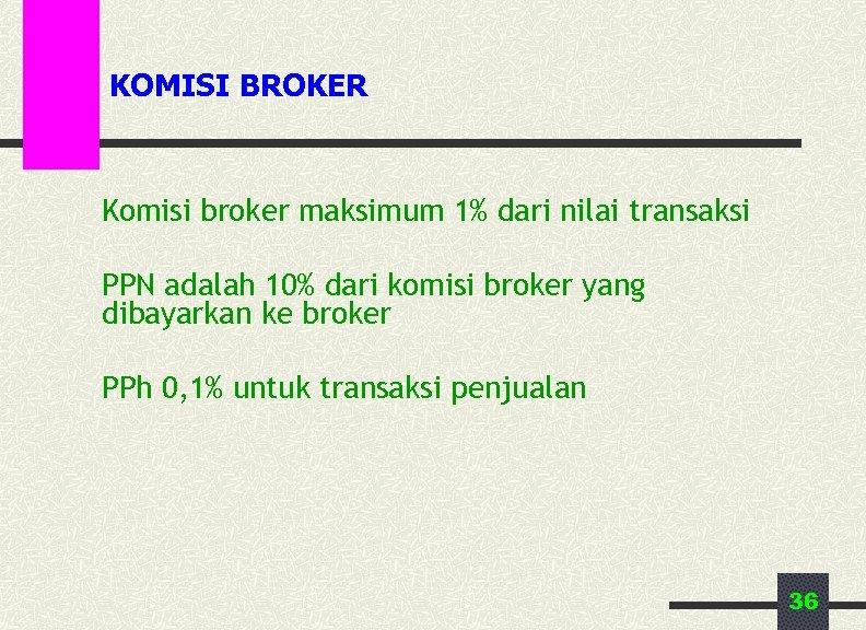 KOMISI BROKER Komisi broker maksimum 1% dari nilai transaksi PPN adalah 10% dari komisi
