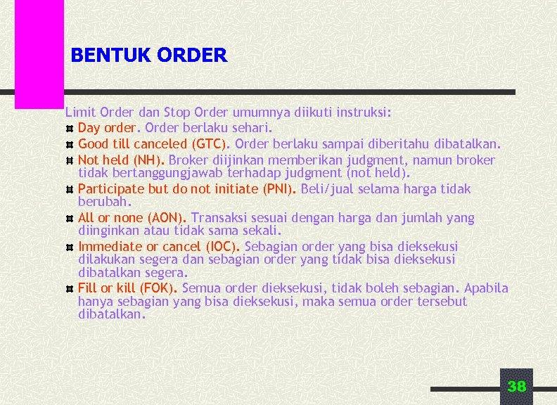 BENTUK ORDER Limit Order dan Stop Order umumnya diikuti instruksi: Day order. Order berlaku