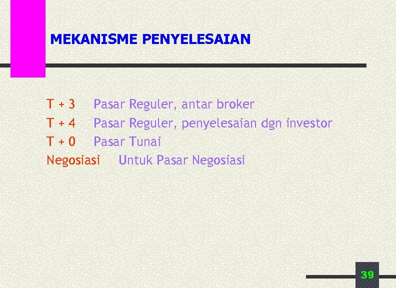 MEKANISME PENYELESAIAN T + 3 Pasar Reguler, antar broker T + 4 Pasar Reguler,