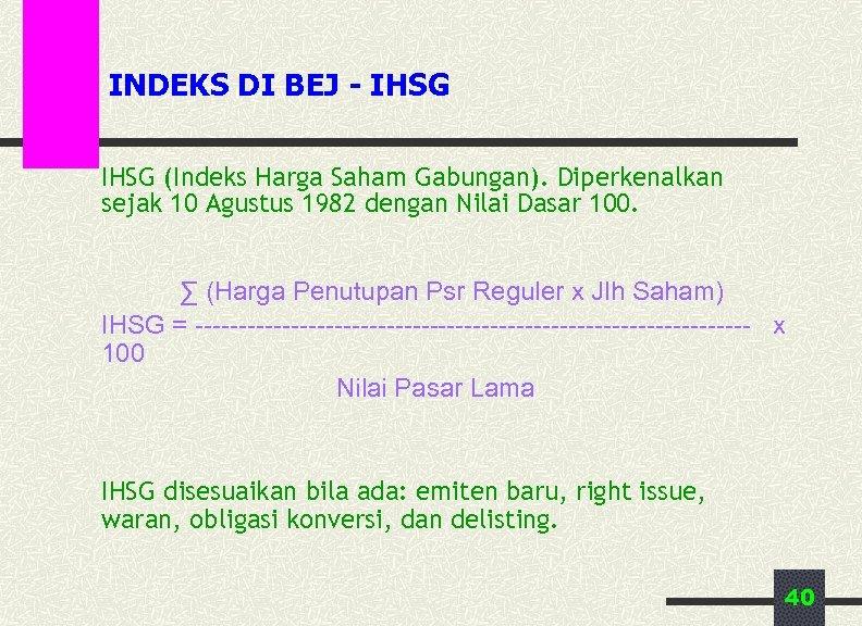 INDEKS DI BEJ - IHSG (Indeks Harga Saham Gabungan). Diperkenalkan sejak 10 Agustus 1982