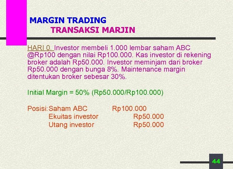 MARGIN TRADING TRANSAKSI MARJIN HARI 0. Investor membeli 1. 000 lembar saham ABC @Rp