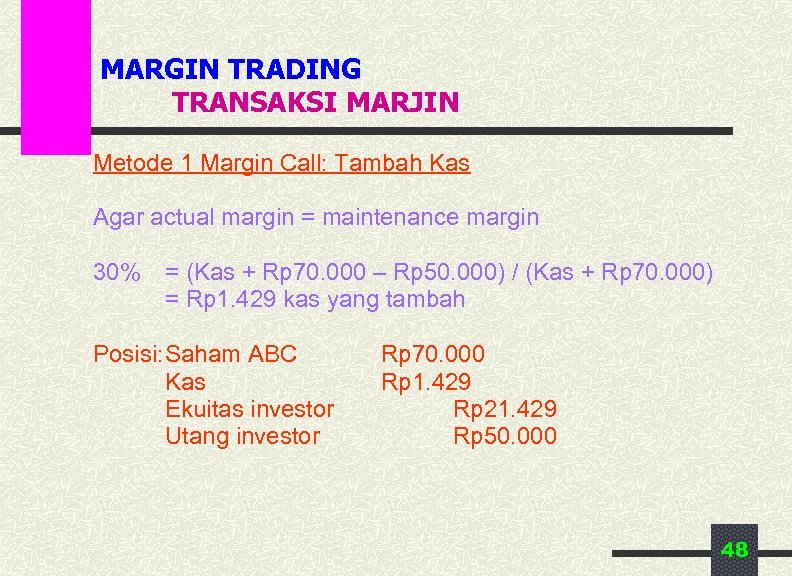 MARGIN TRADING TRANSAKSI MARJIN Metode 1 Margin Call: Tambah Kas Agar actual margin =