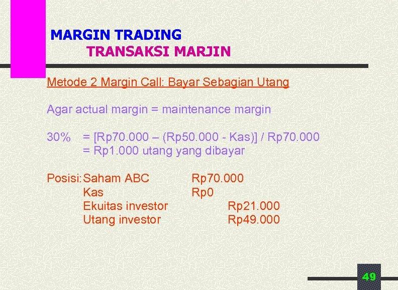 MARGIN TRADING TRANSAKSI MARJIN Metode 2 Margin Call: Bayar Sebagian Utang Agar actual margin