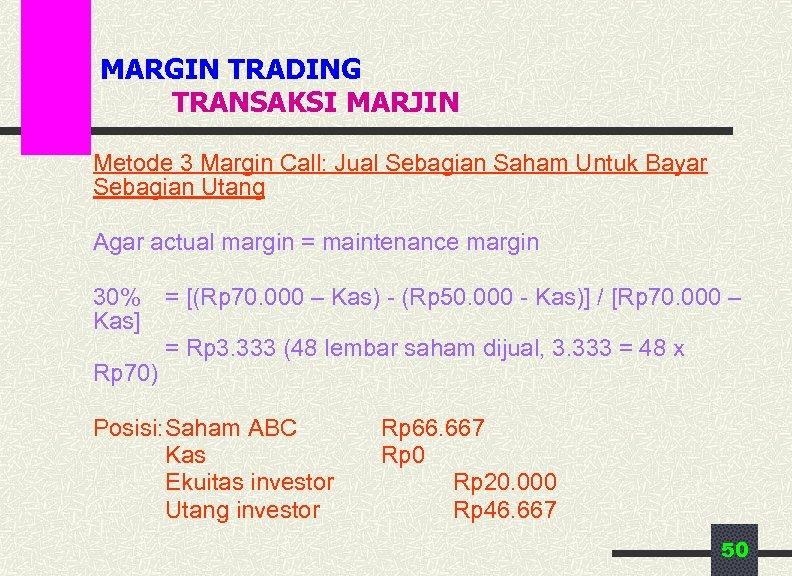 MARGIN TRADING TRANSAKSI MARJIN Metode 3 Margin Call: Jual Sebagian Saham Untuk Bayar Sebagian