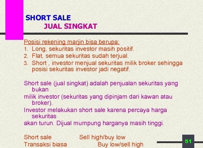 SHORT SALE JUAL SINGKAT Posisi rekening marjin bisa berupa: 1. Long, sekuritas investor masih