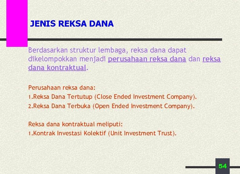 JENIS REKSA DANA Berdasarkan struktur lembaga, reksa dana dapat dikelompokkan menjadi perusahaan reksa dana