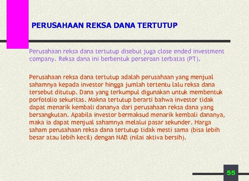 PERUSAHAAN REKSA DANA TERTUTUP Perusahaan reksa dana tertutup disebut juga close ended investment company.
