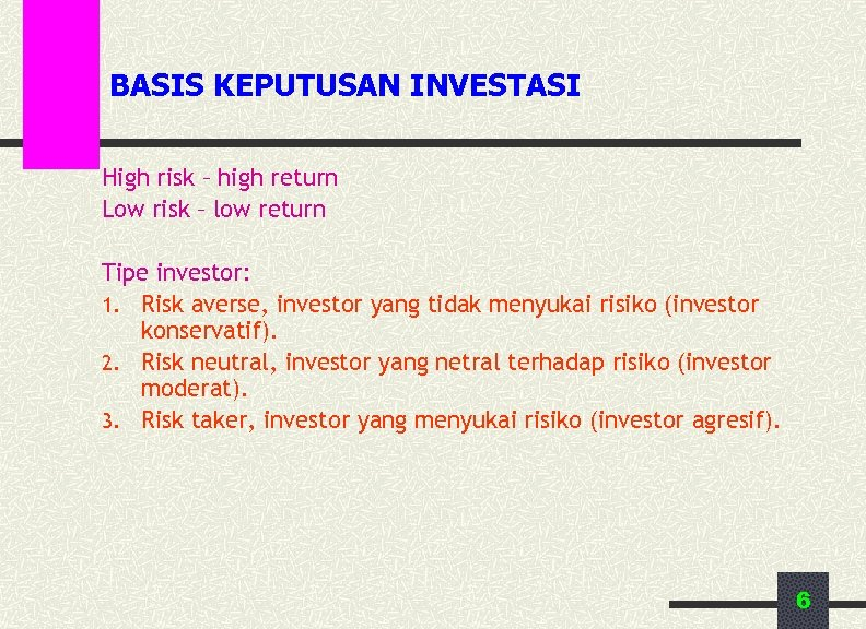 BASIS KEPUTUSAN INVESTASI High risk – high return Low risk – low return Tipe