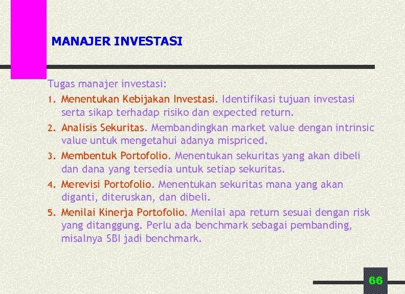 MANAJER INVESTASI Tugas manajer investasi: 1. Menentukan Kebijakan Investasi. Identifikasi tujuan investasi serta sikap