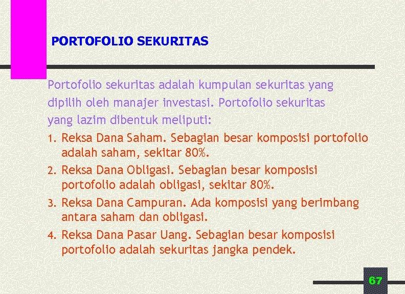 PORTOFOLIO SEKURITAS Portofolio sekuritas adalah kumpulan sekuritas yang dipilih oleh manajer investasi. Portofolio sekuritas