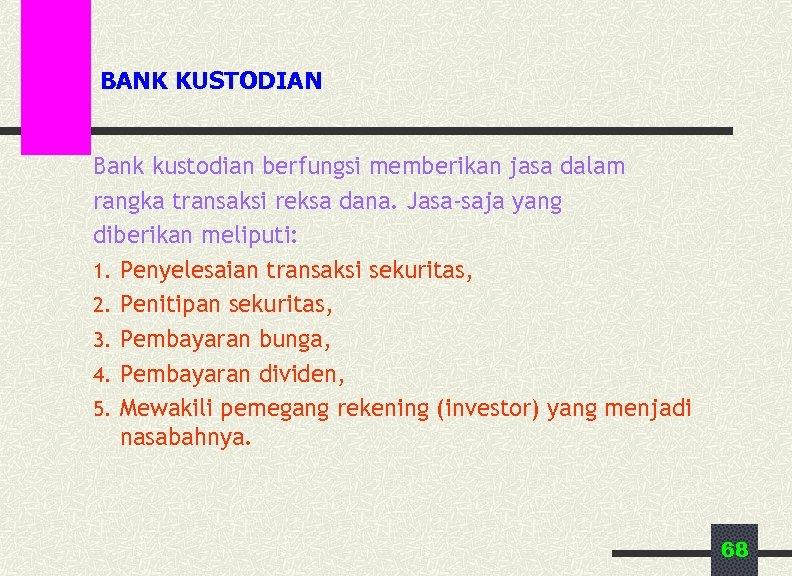 BANK KUSTODIAN Bank kustodian berfungsi memberikan jasa dalam rangka transaksi reksa dana. Jasa-saja yang