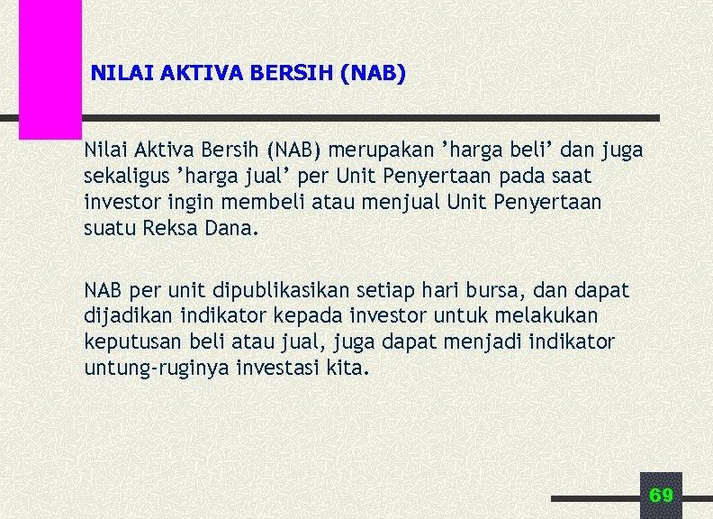 NILAI AKTIVA BERSIH (NAB) Nilai Aktiva Bersih (NAB) merupakan 'harga beli' dan juga sekaligus