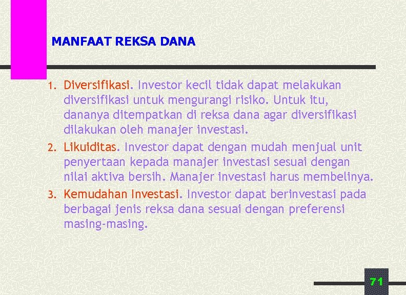 MANFAAT REKSA DANA 1. Diversifikasi. Investor kecil tidak dapat melakukan diversifikasi untuk mengurangi risiko.