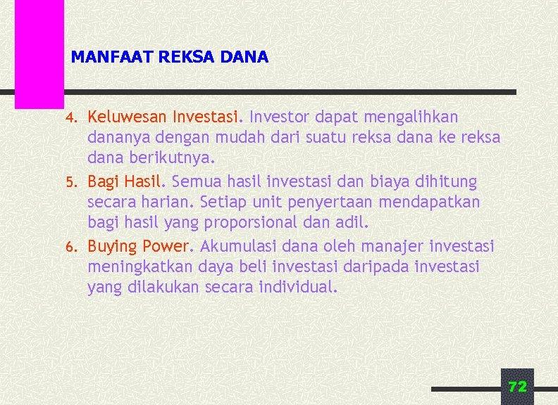 MANFAAT REKSA DANA 4. Keluwesan Investasi. Investor dapat mengalihkan dananya dengan mudah dari suatu