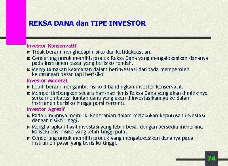 REKSA DANA dan TIPE INVESTOR Investor Konsenvatif Tidak berani menghadapi risiko dan ketidakpastian. Cenderung