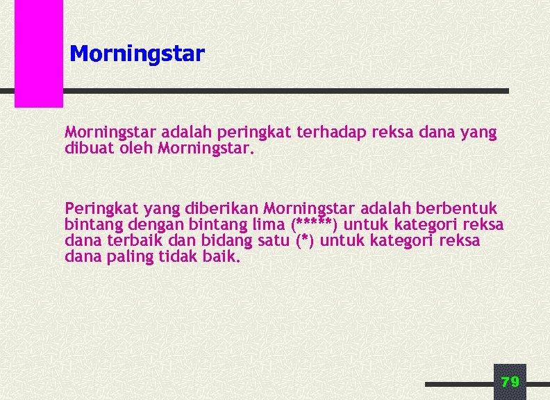 Morningstar adalah peringkat terhadap reksa dana yang dibuat oleh Morningstar. Peringkat yang diberikan Morningstar