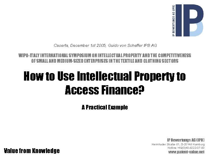 Caserta, December 1 st 2005, Guido von Scheffer IPB AG How to Use Intellectual