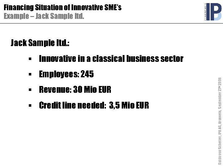 Financing Situation of Innovative SME's Example – Jack Sample ltd. : § Employees: 245