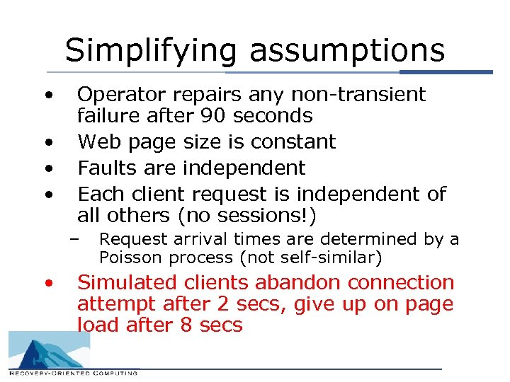 Simplifying assumptions • • Operator repairs any non-transient failure after 90 seconds Web page