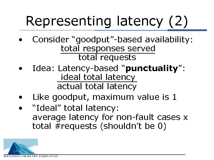 "Representing latency (2) • • Consider ""goodput""-based availability: total responses served total requests Idea:"