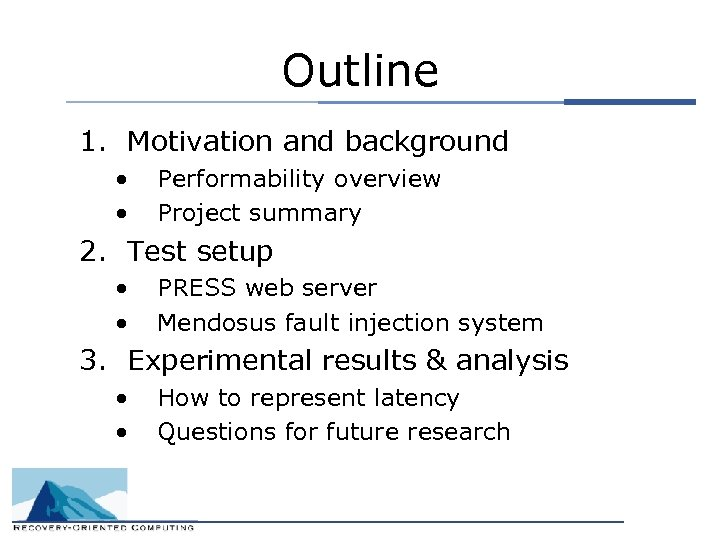 Outline 1. Motivation and background • • Performability overview Project summary 2. Test setup