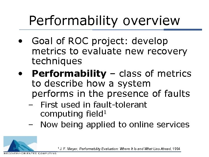Performability overview • Goal of ROC project: develop metrics to evaluate new recovery techniques