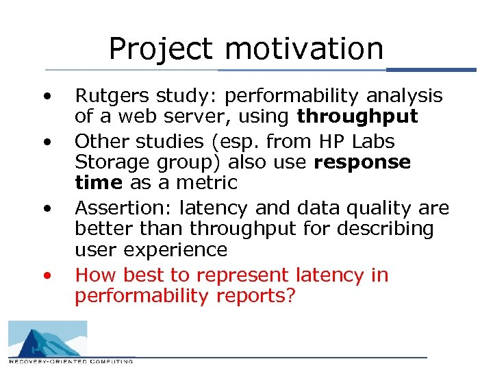 Project motivation • • Rutgers study: performability analysis of a web server, using throughput