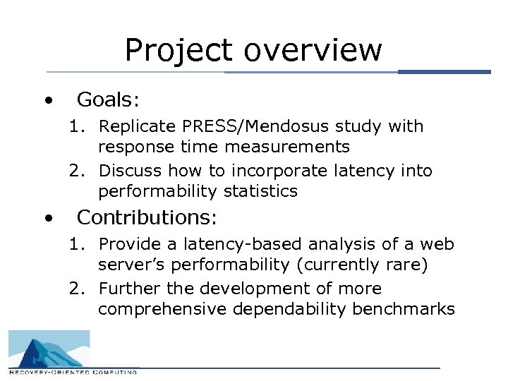 Project overview • Goals: 1. Replicate PRESS/Mendosus study with response time measurements 2. Discuss
