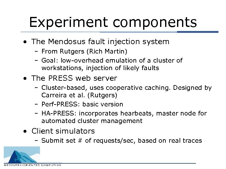 Experiment components • The Mendosus fault injection system – From Rutgers (Rich Martin) –