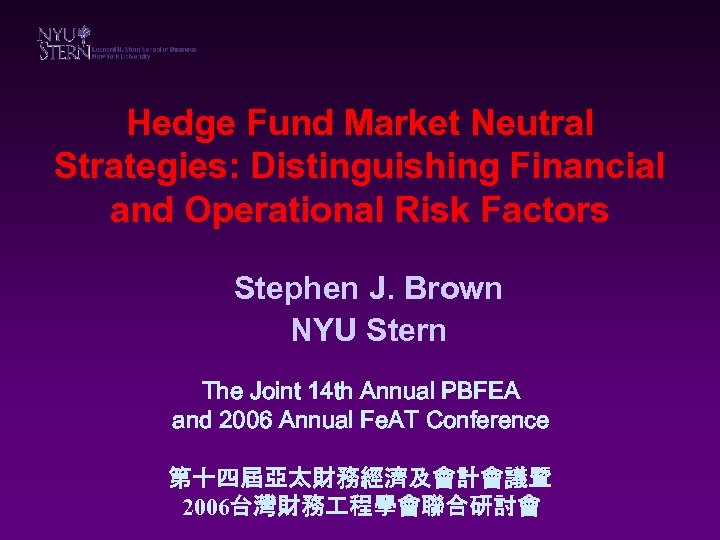 Hedge Fund Market Neutral Strategies: Distinguishing Financial and Operational Risk Factors Stephen J. Brown