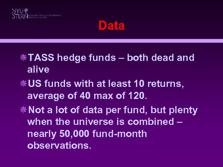 Data ¯TASS hedge funds – both dead and alive ¯US funds with at least