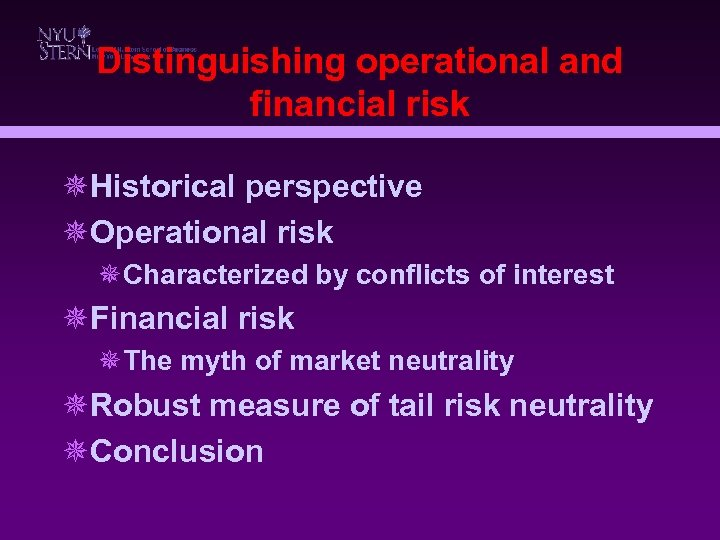 Distinguishing operational and financial risk ¯Historical perspective ¯Operational risk ¯Characterized by conflicts of interest