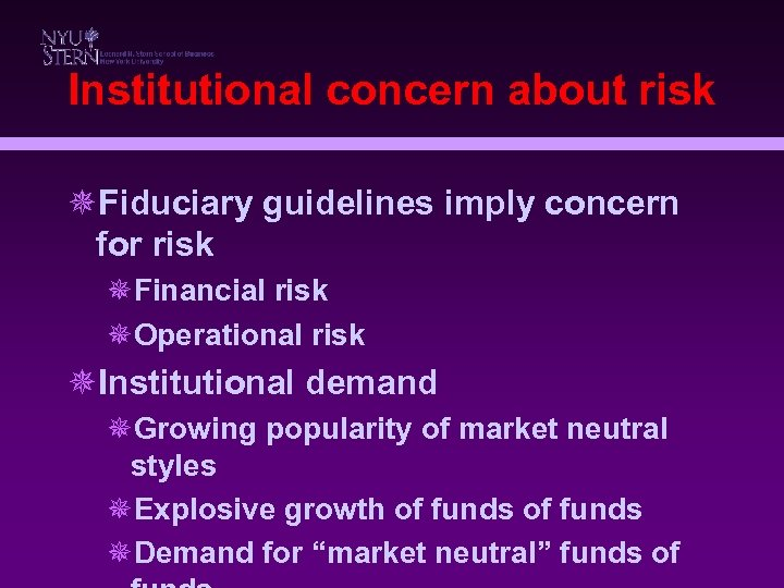 Institutional concern about risk ¯Fiduciary guidelines imply concern for risk ¯Financial risk ¯Operational risk