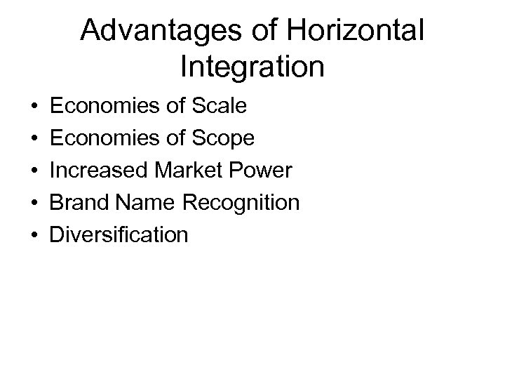 Advantages of Horizontal Integration • • • Economies of Scale Economies of Scope Increased