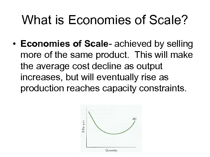 What is Economies of Scale? • Economies of Scale- achieved by selling more of