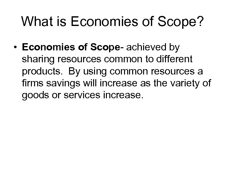 What is Economies of Scope? • Economies of Scope- achieved by sharing resources common