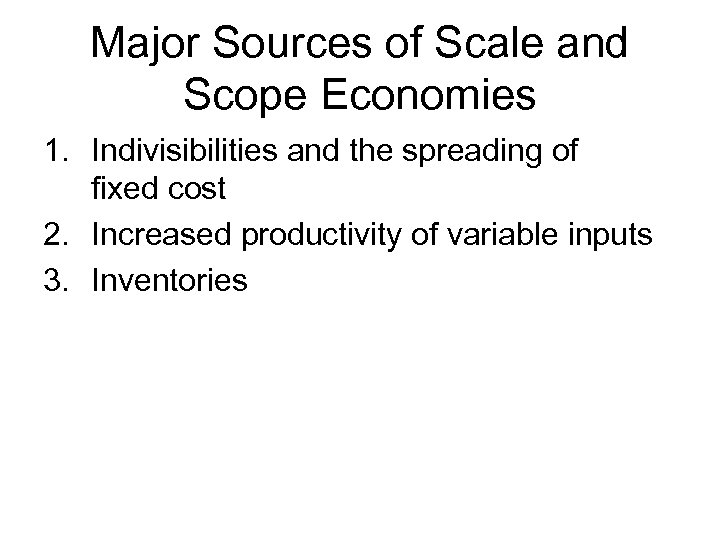 Major Sources of Scale and Scope Economies 1. Indivisibilities and the spreading of fixed