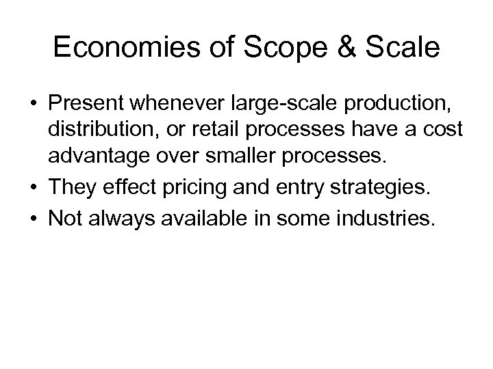 Economies of Scope & Scale • Present whenever large-scale production, distribution, or retail processes