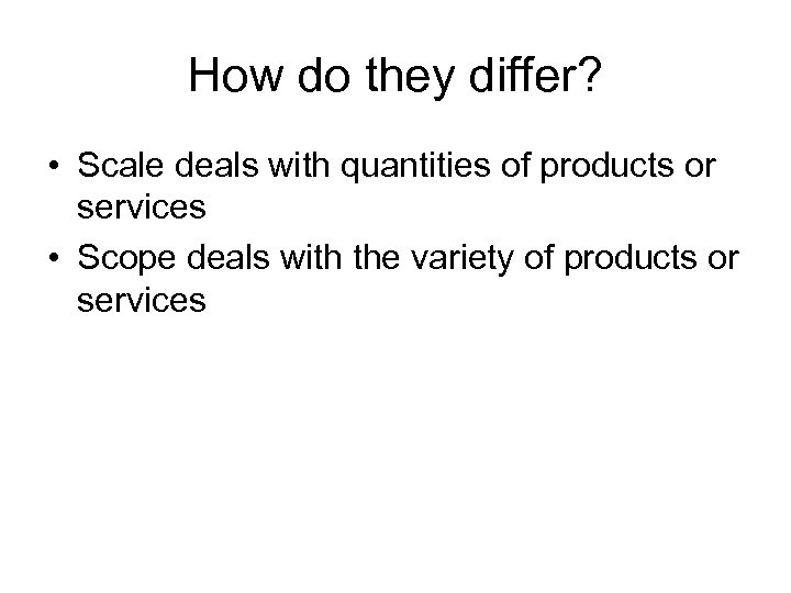 How do they differ? • Scale deals with quantities of products or services •