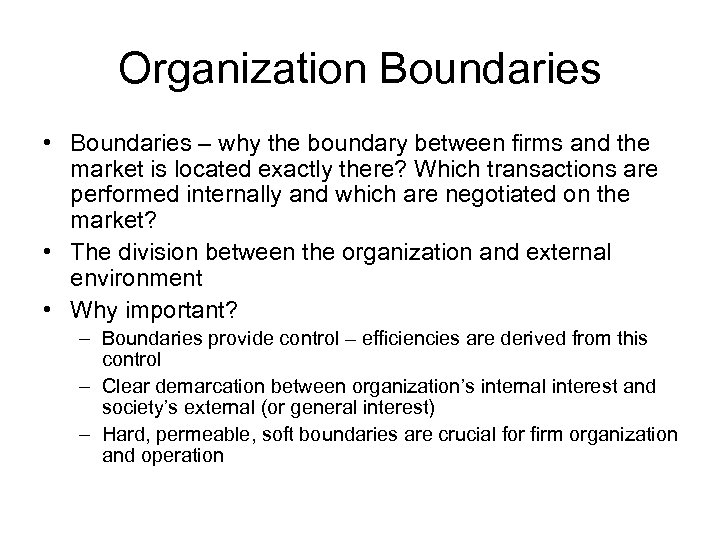 Organization Boundaries • Boundaries – why the boundary between firms and the market is