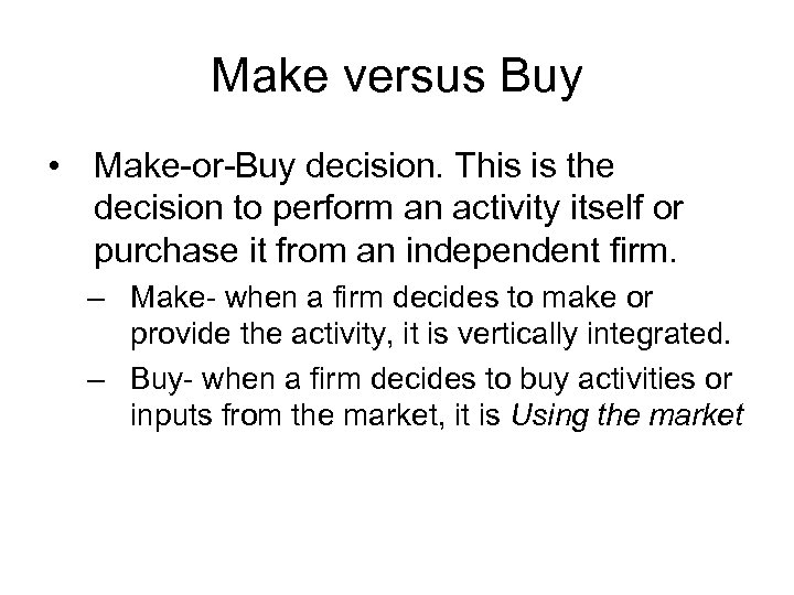 Make versus Buy • Make-or-Buy decision. This is the decision to perform an activity