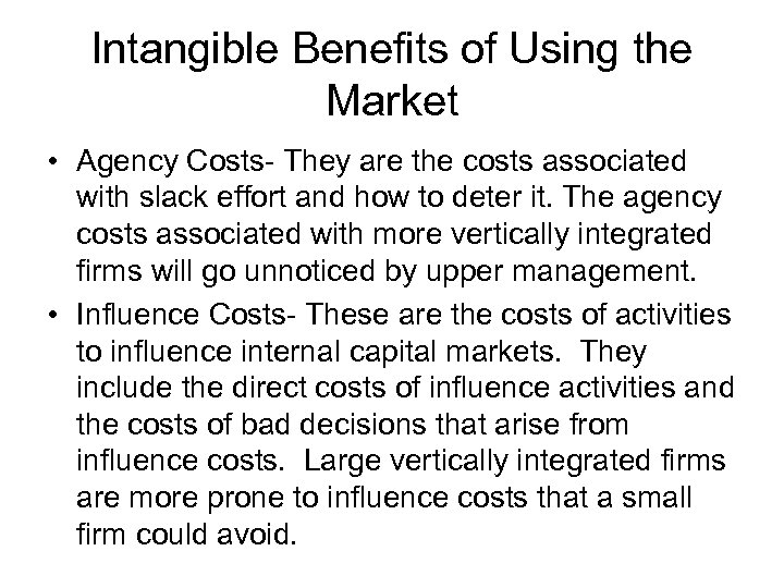 Intangible Benefits of Using the Market • Agency Costs- They are the costs associated