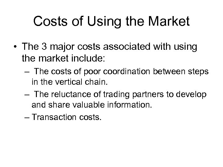 Costs of Using the Market • The 3 major costs associated with using the