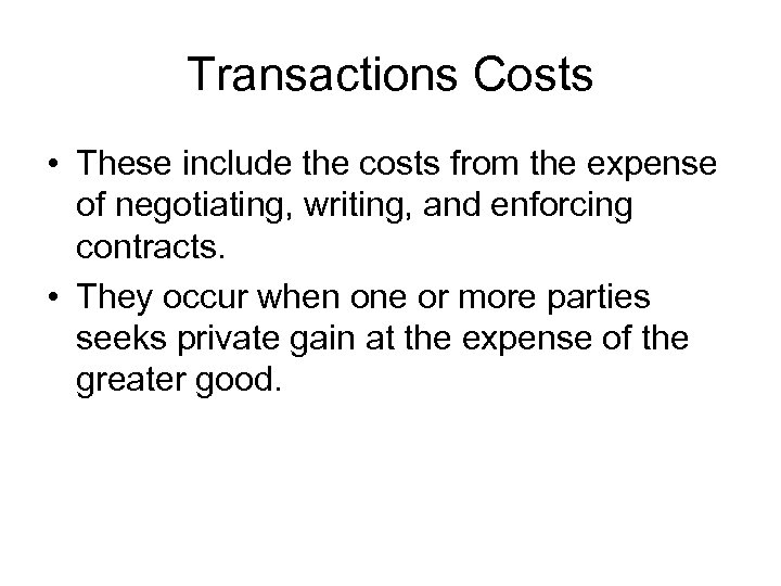 Transactions Costs • These include the costs from the expense of negotiating, writing, and