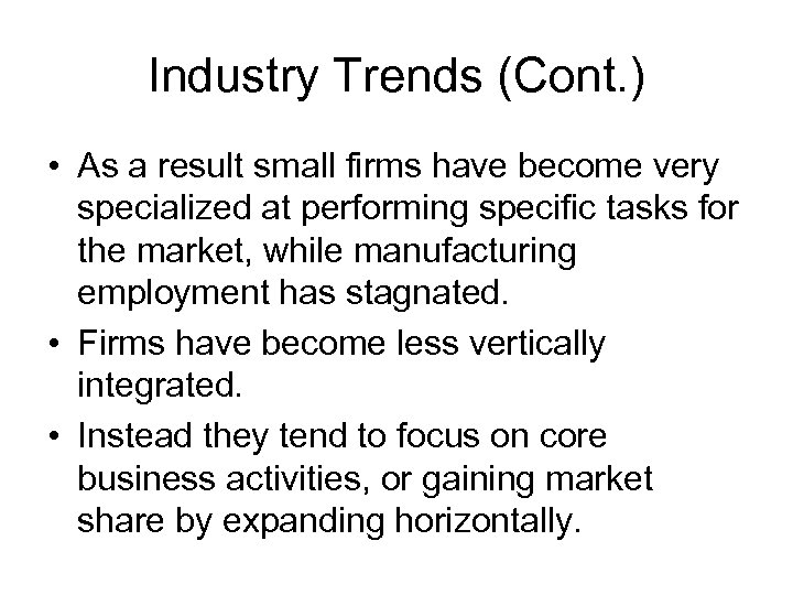 Industry Trends (Cont. ) • As a result small firms have become very specialized
